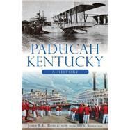 Paducah, Kentucky: A History by Robertson, John E. L.; Robertson, Ann E. (CON), 9781626195325