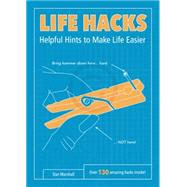 Life Hacks: Helpful Hints to Make Life Easier by Marshall, Dan, 9780062405326