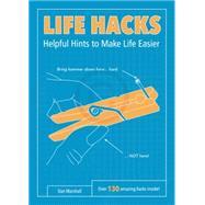 Life Hacks: Helpful Hints to Make Life Easier by Marshall, Dan, 9780062405326