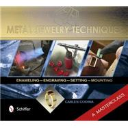 Metal Jewelry Techniques: Enameling, Engraving, Setting, and Mounting - a Masterclass by Codina, Carles, 9780764345326