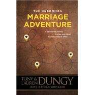 The Uncommon Marriage Adventure: A Devotional Journey to Draw You Closer to God and Each Other by Dungy, Tony; Dungy, Lauren; Whitaker, Nathan (CON), 9781496405326
