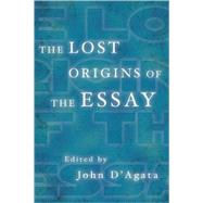 The Lost Origins of the Essay by D'Agata, John; D'Agata, John, 9781555975326