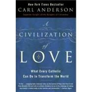 A Civilization of Love by Anderson, Carl, 9780061335327