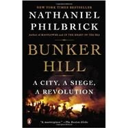 Bunker Hill A City, A Siege, A Revolution by Philbrick, Nathaniel, 9780143125327
