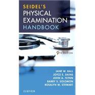 Seidel's Physical Examination Handbook by Ball, Jane W., R.N.; Dains, Joyce E., R.N.; Flynn, John A., M.D.; Solomon, Barry S., M.D.; Stewart, Rosalyn W., M.D., 9780323545327