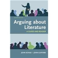 Arguing About Literature: A Guide and Reader by Schilb, John; Clifford, John, 9781319035327