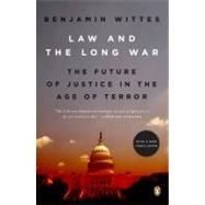 Law and the Long War : The Future of Justice in the Age of Terror by Wittes, Benjamin, 9780143115328
