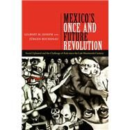 Mexico's Once and Future Revolution: Social Upheaval and the Challenge of Rule Since the Late Nineteenth Century by Joseph, Gilbert M.; Buchenau, Jurgen, 9780822355328