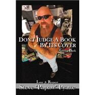 Don't Judge a Book by Its Cover: Giving Back Love and Respect by Pyatte, Steven, 9781420835328