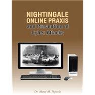 Nightingale Online Praxis and Prevention of Cyber Attacks by Popoola, Mercy M., 9781490755328