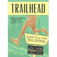 Trail Head: Everything You Need to Know to Survive and Thrive on the Trail by Jhung Lisa, 9781937715328