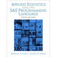 Applied Statistics and the  SAS Programming Language by Cody, Ron P.; Smith, Jeffrey K., 9780131465329