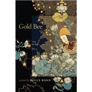 Gold Bee by Bond, Bruce, 9780809335329