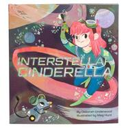 Interstellar Cinderella by Underwood, Deborah; Hunt, Meg, 9781452125329
