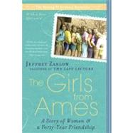 Girls from Ames : A Story of Women and a Forty-Year Friendship by Zaslow, Jeffrey (Author), 9781592405329