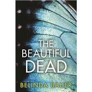 The Beautiful Dead by Bauer, Belinda, 9780802125330