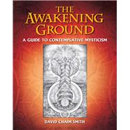 The Awakening Ground by Smith, David Chaim, 9781620555330
