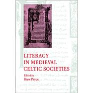 Literacy in Medieval Celtic Societies by Edited by Huw Pryce, 9780521025331