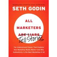 All Marketers Are Liars : The Underground Classic That Explains How Marketing Really Works--And Why Authenticity Is the Best Marketing of All by Godin, Seth, 9781591845331