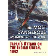 The Most Dangerous Moment of the War by Clancy, John, 9781612005331