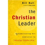 The Christian Leader by Hull, Bill, 9780310525332