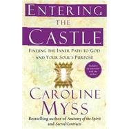 Entering the Castle Finding the Inner Path to God and Your Soul's Purpose by Myss, Caroline, 9780743255332