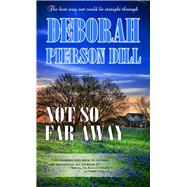 Not So Far Away by Dill, Deborah Pierson, 9781611165333