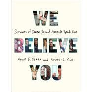 We Believe You Survivors of Campus Sexual Assault Speak Out by Clark, Annie E.; Pino, Andrea L., 9781627795333