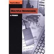 Multiple Regression : A Primer by Paul D. Allison, 9780761985334