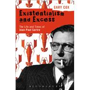Existentialism and Excess: The Life and Times of Jean-Paul Sartre by Cox, Gary, 9781474235334