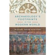 Archaeology's Footprints in the Modern World by Schiffer, Michael Brian, 9781607815334