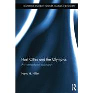Host Cities and the Olympics: An Interactionist Approach by Hiller; Harry, 9780415535335