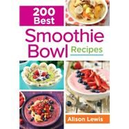 200 Best Smoothie Bowl Recipes by Lewis, Alison, 9780778805335