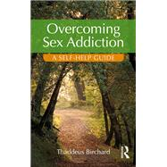 Overcoming Sex Addiction: A self-help guide by Birchard; Thaddeus, 9781138925335