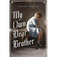 My Own Dear Brother by Müller, Holly, 9781632865335