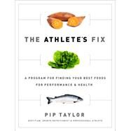 The Athlete's Fix: A Program for Finding Your Best Foods for Performance & Health by Taylor, Pip, 9781937715335