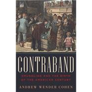 Contraband: Smuggling and the Birth of the American Century by Cohen, Andrew Wender, 9780393065336
