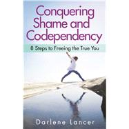 Conquering Shame and Codependency by Lancer, Darlene, 9781616495336