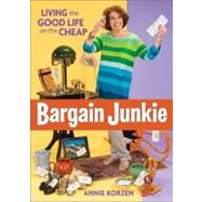 Bargain Junkie Living the Good Life on the Cheap by Korzen, Annie, 9780740785337
