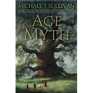 Age of Myth by Sullivan, Michael J., 9781101965337