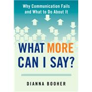 What More Can I Say?: Why Communication Fails and What to Do About It by Booher, Dianna, 9780735205338
