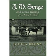 J. M. Synge and Travel Writing of the Irish Revival by Bruna, Giulia, 9780815635338