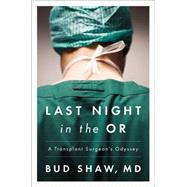 Last Night in the or: A Transplant Surgeon's Odyssey by Shaw, Bud, M.D., 9780147515339