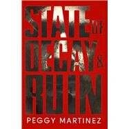 State of Decay & Ruin by Martinez, Peggy, 9781618685339