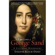 The Last Love of George Sand: A Literary Biography by Bloch-Dano, Evelyne, 9781628725339