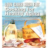 Low Carb High Fat Cooking for Healthy Aging: 70 Easy and Delicious Recipes to Promote Vitality and Longevity by Dahlqvist, Annika; H�glund, Birgitta, 9781632205339