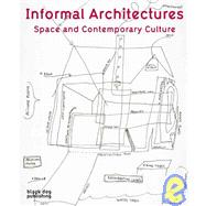 Informal Architectures : Space and Contemporary Culture by Kiendl, Anthony, 9781906155339