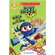 Ninja in the Kitchen (Scholastic Reader, Level 1: Moby Shinobi) by Flowers, Luke, 9780545935340
