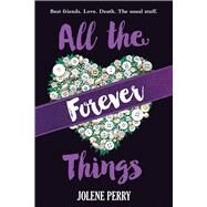 All the Forever Things by Perry, Jolene, 9780807525340