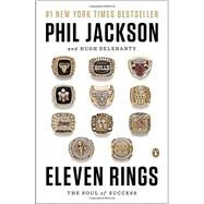 Eleven Rings The Soul of Success by Jackson, Phil; Delehanty, Hugh, 9780143125341